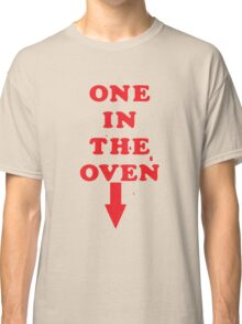 One In The Oven Classic T-Shirt
