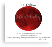 Blood Moon - Is this the Return of the King of Kings (Black font) Canvas Print