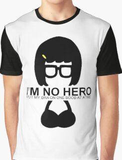 Tina Belcher: I'm No Hero. I Put my Bra on One Boob at a Time Graphic T-Shirt