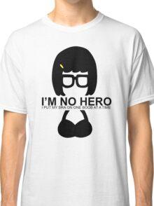 Tina Belcher: I'm No Hero. I Put my Bra on One Boob at a Time Classic T-Shirt