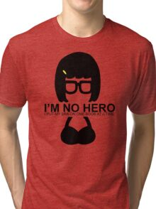 Tina Belcher: I'm No Hero. I Put my Bra on One Boob at a Time Tri-blend T-Shirt