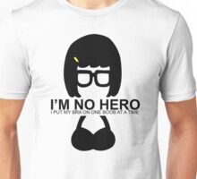 Tina Belcher: I'm No Hero. I Put my Bra on One Boob at a Time Unisex T-Shirt