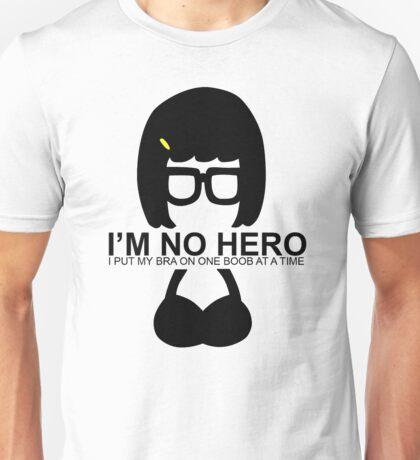 Tina Belcher: I'm No Hero. I Put my Bra on One Boob at a Time Unisex T-Shirt