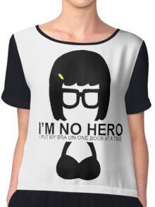 Tina Belcher: I'm No Hero. I Put my Bra on One Boob at a Time Chiffon Top
