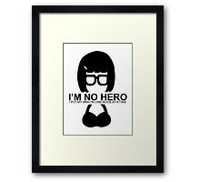 Tina Belcher: I'm No Hero. I Put my Bra on One Boob at a Time Framed Print