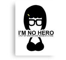 Tina Belcher: I'm No Hero. I Put my Bra on One Boob at a Time Canvas Print