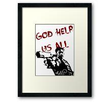 God help us all Framed Print
