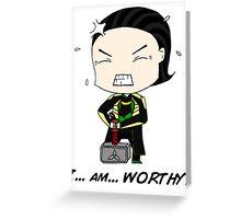 """Loki - """"I am worthy!"""" Greeting Card"""
