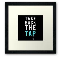 Take Back The Tap Framed Print