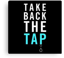 Take Back The Tap Canvas Print