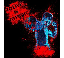 To Live is to fight Photographic Print