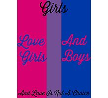 Girls Love Girls And Boys Photographic Print