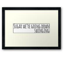 Sugar We're Going Down Framed Print