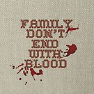 Family don't end with blood by SevLovesLily