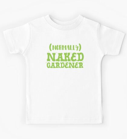 (normally) naked gardener (awesome gardening shirt) Kids Tee