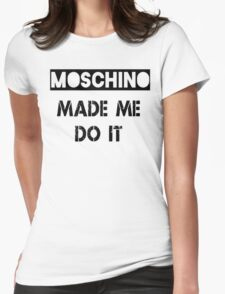 Moschino made me do it  Womens Fitted T-Shirt