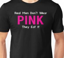 Real Men Don't Wear Pink, They Eat It Unisex T-Shirt
