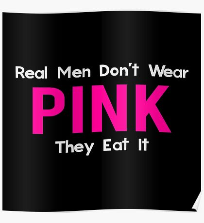Real Men Don't Wear Pink, They Eat It Poster