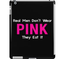 Real Men Don't Wear Pink, They Eat It iPad Case/Skin