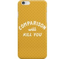 COMPARISON WILL KILL YOU iPhone Case/Skin