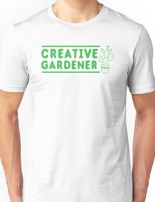 creative gardener Unisex T-Shirt
