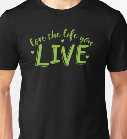 LOVE the life you live Unisex T-Shirt