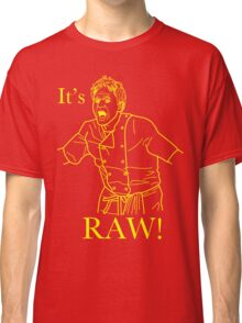 It's RAW! Classic T-Shirt