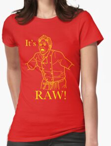 It's RAW! Womens Fitted T-Shirt