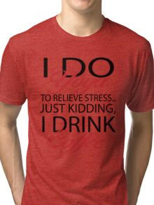 To relieve stress I do yoga. Just kidding, I drink coffee. Tri-blend T-Shirt