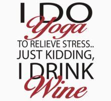 To relieve stress I do yoga. Just kidding, I drink wine by seazerka