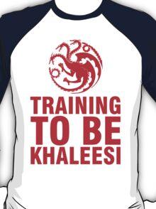 Training to be Khaleesi - Daenerys Targaryen  T-Shirt