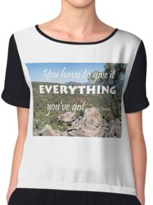 You Have to Give it Everything You've Got  Chiffon Top
