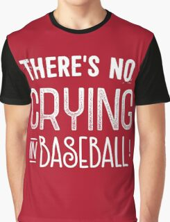 There's no crying in baseball! Graphic T-Shirt