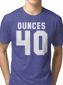 Forty Ouncers Tri-blend T-Shirt