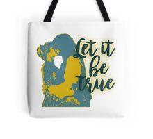 Let It Be True Tote Bag