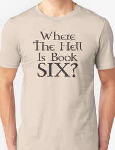 Where the hell is Book Six? (Game of Thrones) Unisex T-Shirt