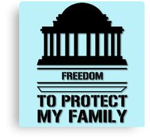Freedom To Protect My Family  Canvas Print