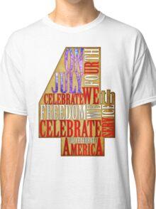 Celebrate the Fourth of July - Celebrate America Classic T-Shirt