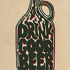 Drink Good Beer by Jason Castillo
