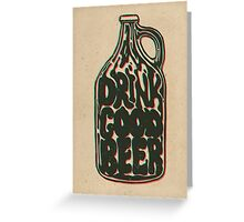 Drink Good Beer Greeting Card