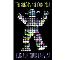 TEH ROBOTS ARE COMING! RUN FOR YOUR LAHVES! Photographic Print