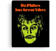Dr.Phibes has Great Vibes Canvas Print