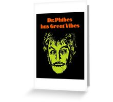 Dr.Phibes has Great Vibes Greeting Card