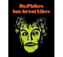 Dr.Phibes has Great Vibes Photographic Print