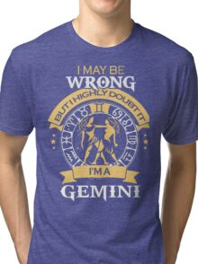 I may be Wrong but I highly doubt it - I'm A GEMINI Tri-blend T-Shirt