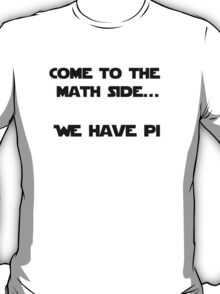 Come to the Maths side.. We have Pi T-Shirt