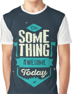 DO SOMETHING AWESOME TODAY Graphic T-Shirt
