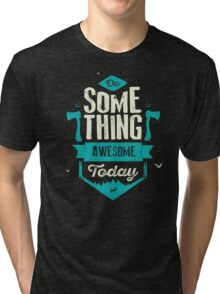 DO SOMETHING AWESOME TODAY Tri-blend T-Shirt