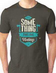 DO SOMETHING AWESOME TODAY Unisex T-Shirt