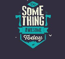 DO SOMETHING AWESOME TODAY Unisex T-Shirt